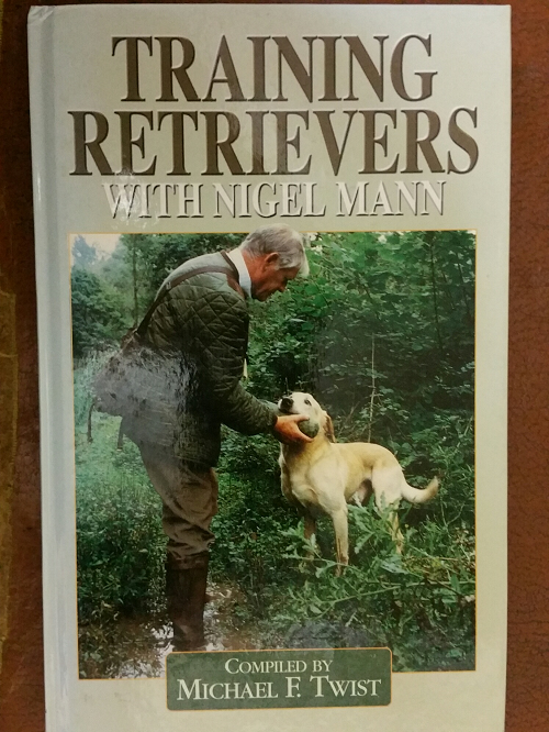 Book: Training Retrievers with Nigel Mann: Compiled by Michael F. Twist