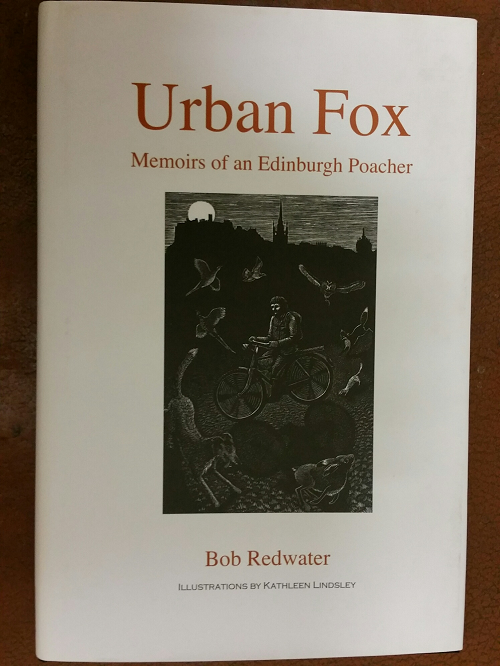 Book: The Urban Fox: Memoirs of an Edinburgh Poacher: Bob Redwater.
